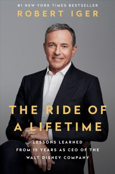 Ride of a Lifetime : Lessons Learned from 15 Years As CEO of the Walt Disney Company