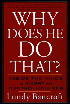 Why Does He Do That : Inside the Minds of Angry and Controlling Men