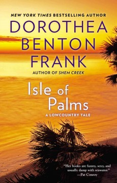 Isle of Palms : a Lowcountry tale / Dorothea Benton Frank.