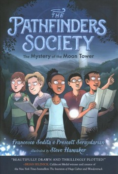 The Pathfinders Society Volume 1, The mystery of the Moon Tower /  Francesco Sedita & Prescott Seraydarian ; illustrated by Steve Hamaker. - Francesco Sedita & Prescott Seraydarian ; illustrated by Steve Hamaker.