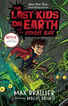The last kids on Earth and the midnight blade /  Max Brallier & Douglas Holgate.