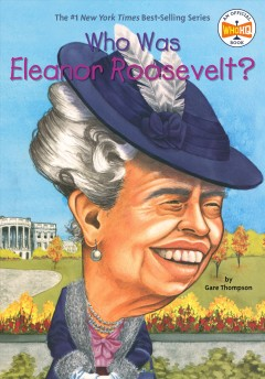 Who was Eleanor Roosevelt? /  by Gare Thompson ; illustrated by Elizabeth Wolf.