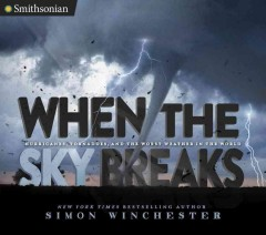 When the Sky Breaks : Hurricanes, Tornadoes, and the Worst Weather in the World