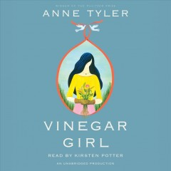 Vinegar girl : [The taming of the shrew retold] / Anne Tyler.