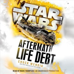 Star wars, aftermath : life debt / Chuck Wendig. - Chuck Wendig.