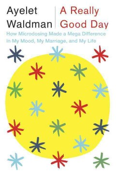 Really Good Day : How Microdosing Made a Mega Difference in My Mood, My Marriage, and My Life