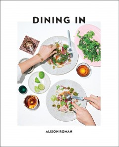 Dining in : highly cookable recipes / Alison Roman ; photographs by Michael Graydon and Nikole Herriott. - Alison Roman ; photographs by Michael Graydon and Nikole Herriott.