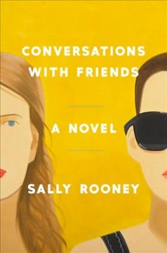 Conversations with friends : a novel / Sally Rooney.