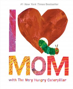 I love Mom with the very hungry caterpillar /  Eric Carle.