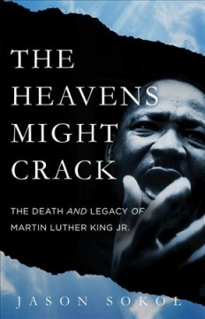 Heavens Might Crack : The Death and Legacy of Martin Luther King Jr.