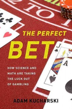 The perfect bet : how science and math are taking the luck out of gambling / Adam Kucharski. - Adam Kucharski.