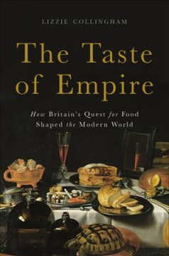 Taste of Empire : How Britain's Quest for Food Shaped the Modern World