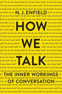 How We Talk : The Inner Workings of Conversation