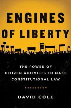 Engines of Liberty : The Power of Citizen Activists to Make Constitutional Law