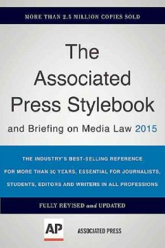 Associated Press stylebook 2015 and briefing on media law /  edited by David Minthorn, Sally Jacobsen, Paula Froke. - edited by David Minthorn, Sally Jacobsen, Paula Froke.