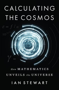 Calculating the Cosmos : How Mathematics Unveils the Universe