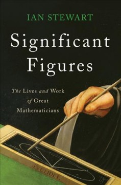 Significant Figures : The Lives and Work of Great Mathematicians