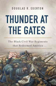 Thunder at the Gates : The Black Civil War Regiments That Redeemed America