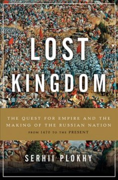 Lost Kingdom : The Quest for Empire and the Making of the Russian Nation