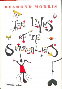 The lives of the surrealists /  Desmond Morris.
