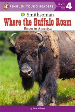 Where the buffalo roam : bison in America / by Kate Waters.