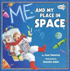 Me and my place in space /  by Joan Sweeney ; illustrated by Annette Cable. - by Joan Sweeney ; illustrated by Annette Cable.