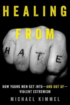 Healing from Hate : How Young Men Get into - and Out of - Violent Extremism
