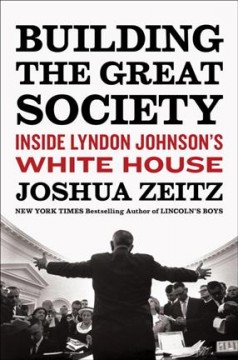 Building the Great Society : Inside Lyndon Johnson's White House