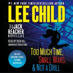 Three more Jack Reacher novellas : Too much time, Small wars, & Not a drill / Lee Child. - Lee Child.