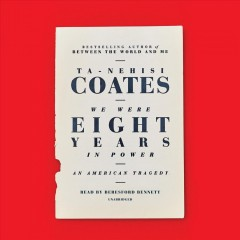 We were eight years in power : an American tragedy / Ta-Nehisi Coates.