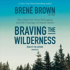 Braving the wilderness : the quest for true belonging and the courage to stand alone / Brené Brown. - Brené Brown.