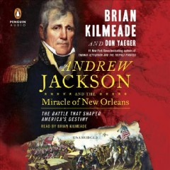 Andrew Jackson and the miracle of New Orleans : the battle that shaped America's destiny / Brian Kilmeade and Don Yaeger.