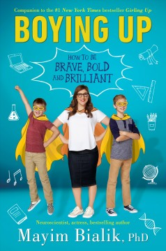 Boying up : how to be brave, bold and brilliant / Mayim Bialik, PhD.