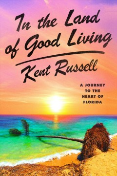 In the Land of Good Living : A Journey to the Heart of Florida