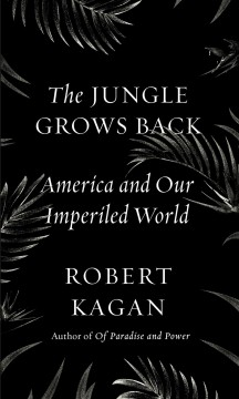 Jungle Grows Back : America and Our Imperiled World