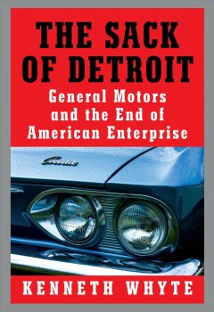 Sack of Detroit : General Motors and the End of American Enterprise