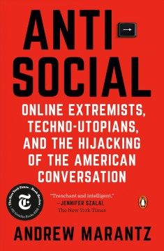 Antisocial : online extremists, techno-utopians, and the hijacking of the American conversation / Andrew Marantz.