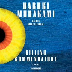 Killing commendatore : a novel / Haruki Murakami ; translated from the Japanese by Philip Gabriel and Ted Goossen.
