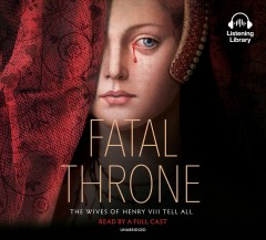 Fatal throne : the wives of Henry VIII tell all / M.T. Anderson, Candace Fleming, Jennifer Donnelly, Stephanie Hemphill, Deborah Hopkinson, Linda Sue Park, Lisa Ann Sandell. - M.T. Anderson, Candace Fleming, Jennifer Donnelly, Stephanie Hemphill, Deborah Hopkinson, Linda Sue Park, Lisa Ann Sandell.