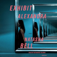 Exhibit Alexandra : a novel / Natasha Bell.