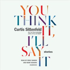 You think it, I'll say it : stories / Curtis Sittenfeld. - Curtis Sittenfeld.
