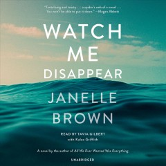 Watch me disappear : a novel / Janelle Brown. - Janelle Brown.