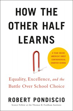 How the Other Half Learns : Equality, Excellence, and the Battle over School Choice