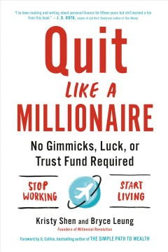 Quit like a millionaire : no gimmicks, luck, or trust fund required / Kristy Shen and Bryce Leung. - Kristy Shen and Bryce Leung.