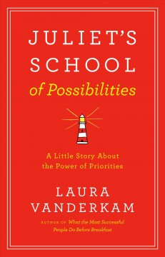 Juliet's School of Possibilities : A Little Story About the Power of Priorities
