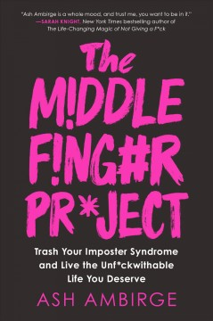 Middle Finger Project : Trash Your Imposter Syndrome and Live the Unf*ckwithable Life You Deserve