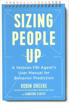 Sizing People Up : A Veteran FBI Agent's User Manual for Behavior Prediction