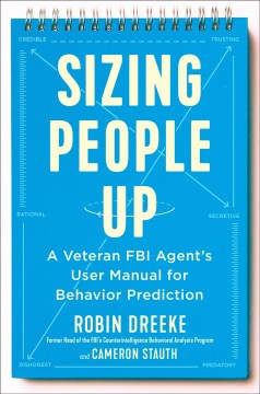 Sizing people up : a veteran FBI agent's user manual for behavior prediction / Robin Dreeke and Cameron Stauth.