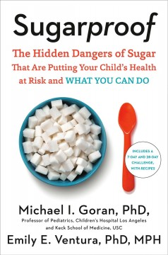 Sugarproof : The Hidden Dangers of Sugar That Are Putting Your Child's Health at Risk and What You Can Do