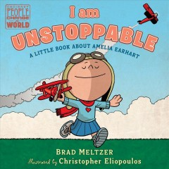 I Am Unstoppable : A Little Book About Amelia Earhart